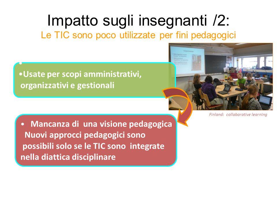 Impatto sugli insegnanti /2: Le TIC sono poco utilizzate per fini pedagogici Mancanza di una visione pedagogica Nuovi approcci pedagogici sono possibi