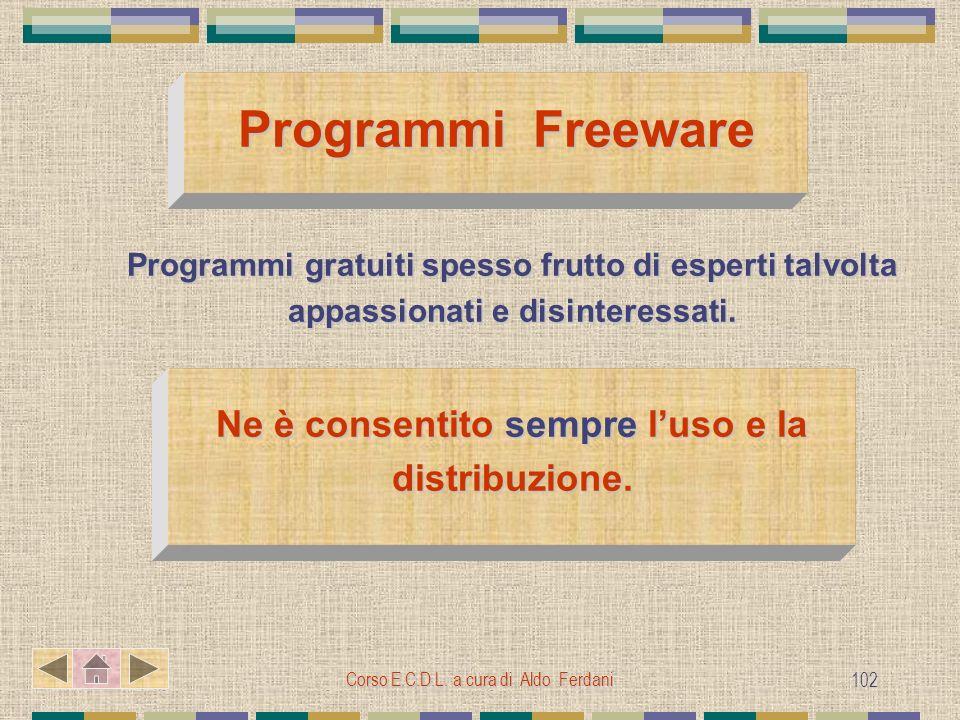 Corso E.C.D.L. a cura di Aldo Ferdani 102 Programmi Freeware Programmi gratuiti spesso frutto di esperti talvolta appassionati e disinteressati. Ne è