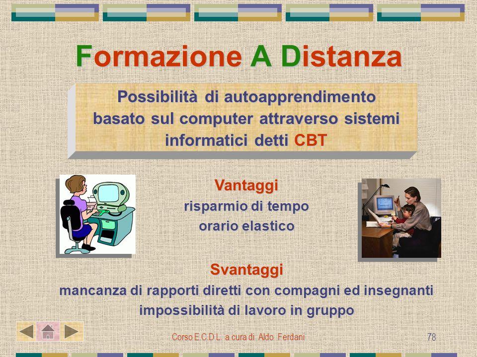 Corso E.C.D.L. a cura di Aldo Ferdani 78 Formazione A Distanza Possibilità di autoapprendimento basato sul computer attraverso sistemi informatici det