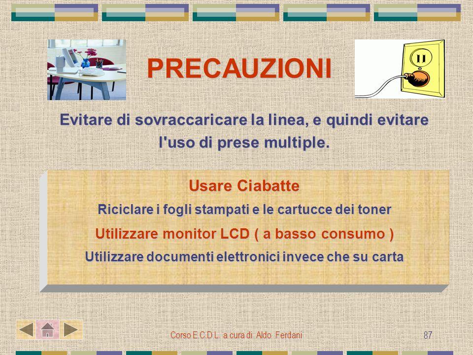 Corso E.C.D.L. a cura di Aldo Ferdani 87 PRECAUZIONI PRECAUZIONI Evitare di sovraccaricare la linea, e quindi evitare l'uso di prese multiple. Usare C