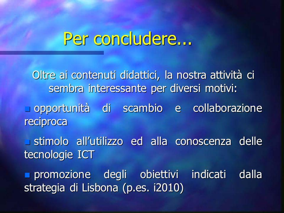Per concludere... Oltre ai contenuti didattici, la nostra attività ci sembra interessante per diversi motivi: n opportunità di scambio e collaborazion