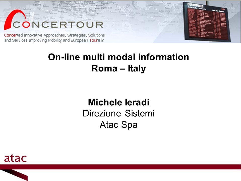 ATAC SpA – Direzione Sistemi On-line multi modal information Roma – Italy Michele Ieradi Direzione Sistemi Atac Spa