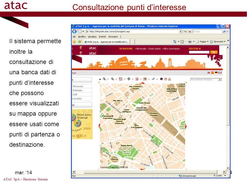ATAC SpA – Direzione Sistemi Consultazione Piste ciclabili Il sistema permette infine la visualizzazione delle piste ciclabili del Comune di Roma sulla mappa dinamica e permette di ricercare lo stallo per biciclette più vicino.