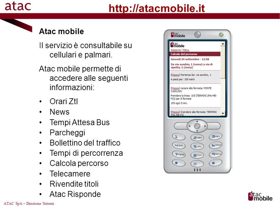 ATAC SpA – Direzione Sistemi Atac mobile Il servizio è consultabile su cellulari e palmari. Atac mobile permette di accedere alle seguenti informazion