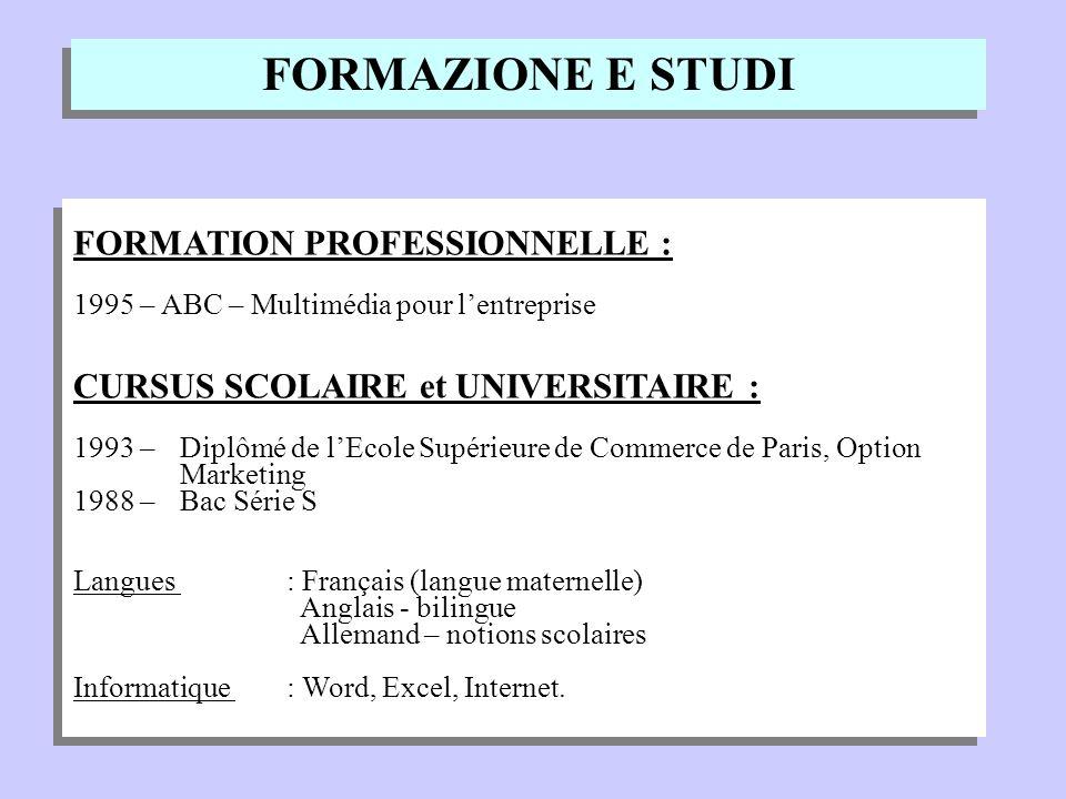FORMAZIONE E STUDI FORMATION PROFESSIONNELLE : 1995 – ABC – Multimédia pour lentreprise CURSUS SCOLAIRE et UNIVERSITAIRE : 1993 – Diplômé de lEcole Su