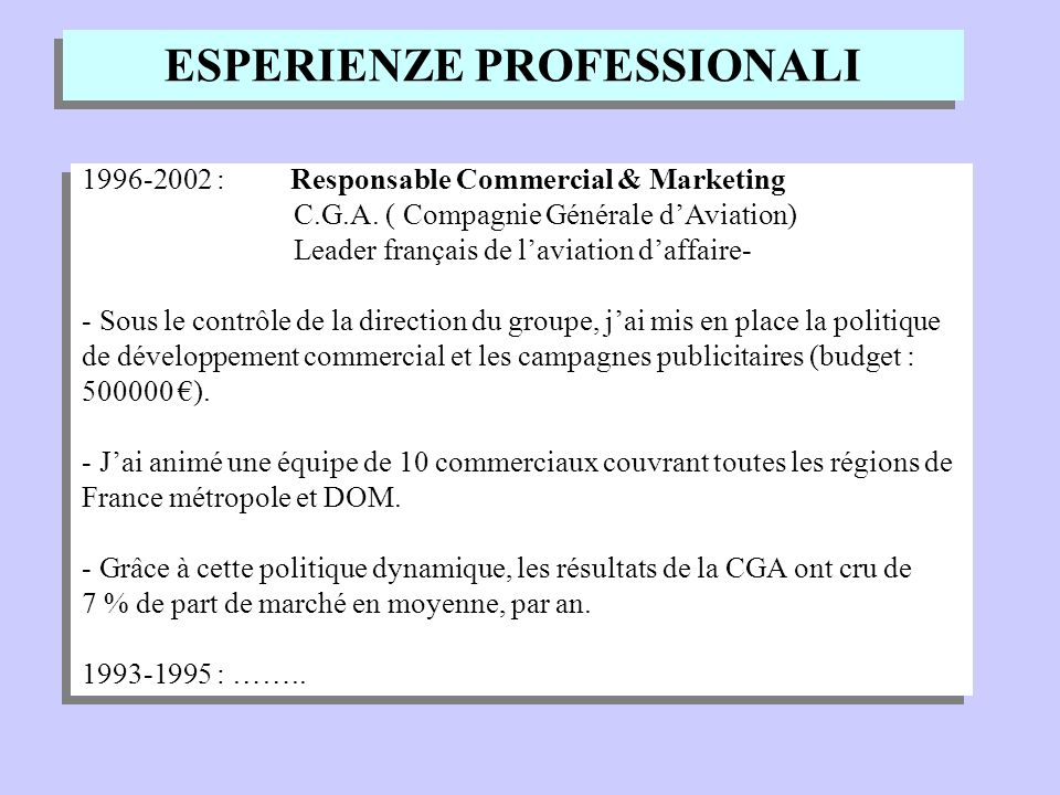 ESPERIENZE PROFESSIONALI 1996-2002 : Responsable Commercial & Marketing C.G.A. ( Compagnie Générale dAviation) Leader français de laviation daffaire-