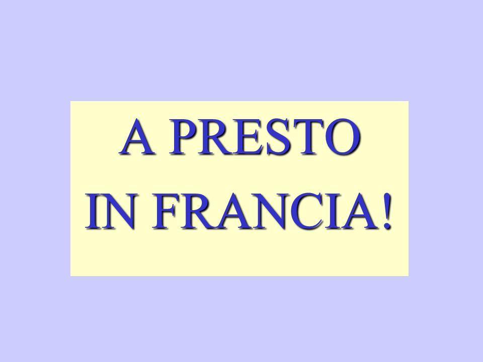 A PRESTO IN FRANCIA!