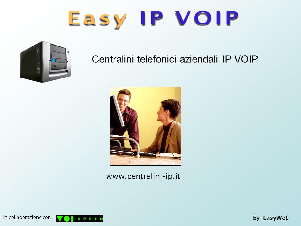 Centralini telefonici aziendali IP VOIP by EasyWeb www.centralini-ip.it In collaborazione con