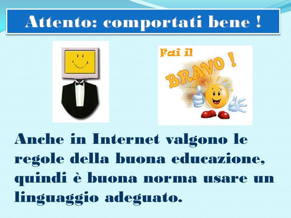 Anche in Internet valgono le regole della buona educazione, quindi è buona norma usare un linguaggio adeguato.