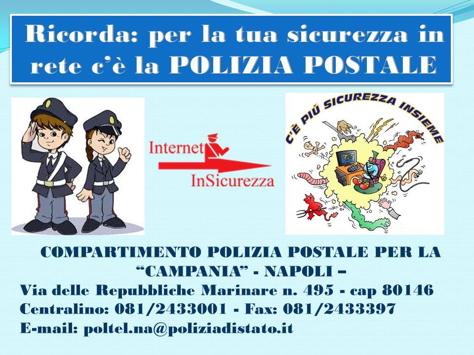 COMPARTIMENTO POLIZIA POSTALE PER LA CAMPANIA - NAPOLI – Via delle Repubbliche Marinare n. 495 - cap 80146 Centralino: 081/2433001 - Fax: 081/2433397