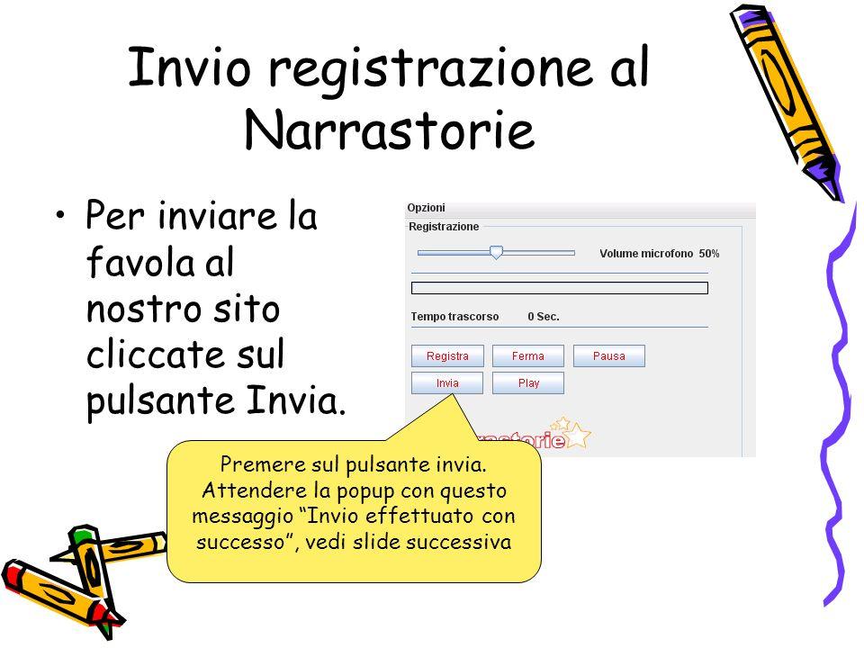 Invio registrazione al Narrastorie Per inviare la favola al nostro sito cliccate sul pulsante Invia. Premere sul pulsante invia. Attendere la popup co
