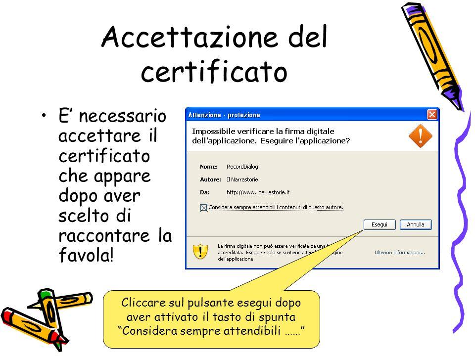 Accettazione del certificato E necessario accettare il certificato che appare dopo aver scelto di raccontare la favola! Cliccare sul pulsante esegui d