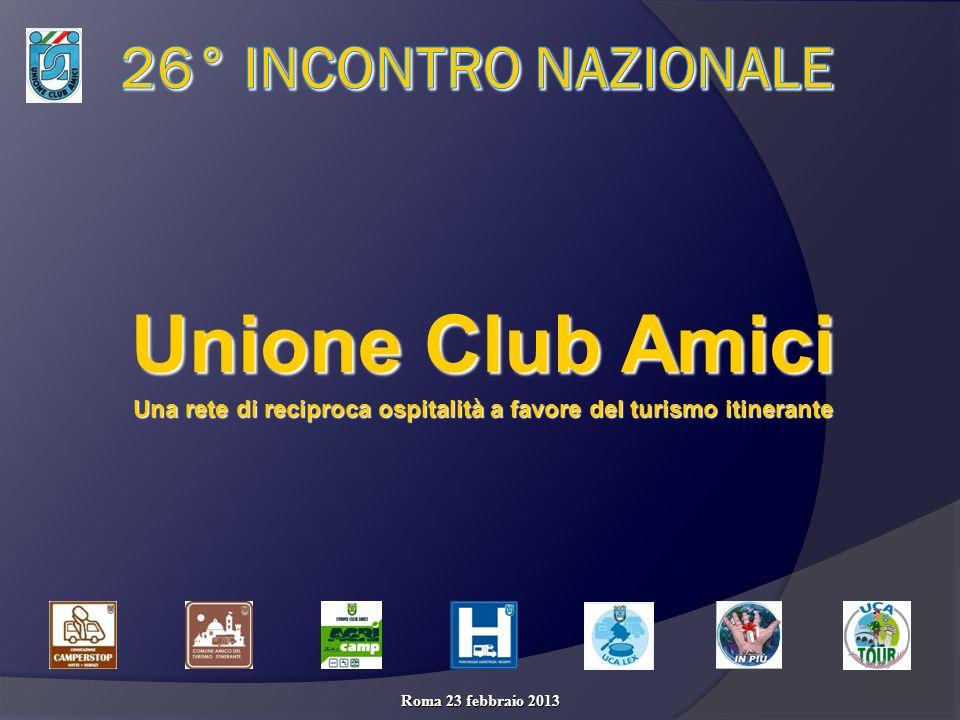 Unione Club Amici Una rete di reciproca ospitalità a favore del turismo itinerante Roma 23 febbraio 2013