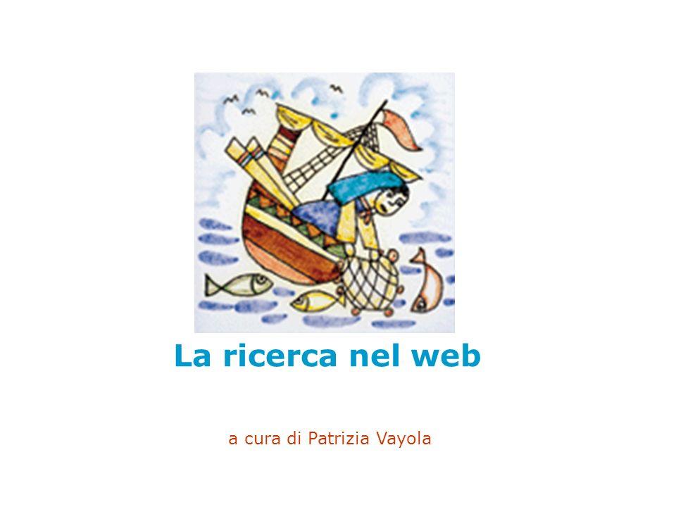 La ricerca nel web a cura di Patrizia Vayola