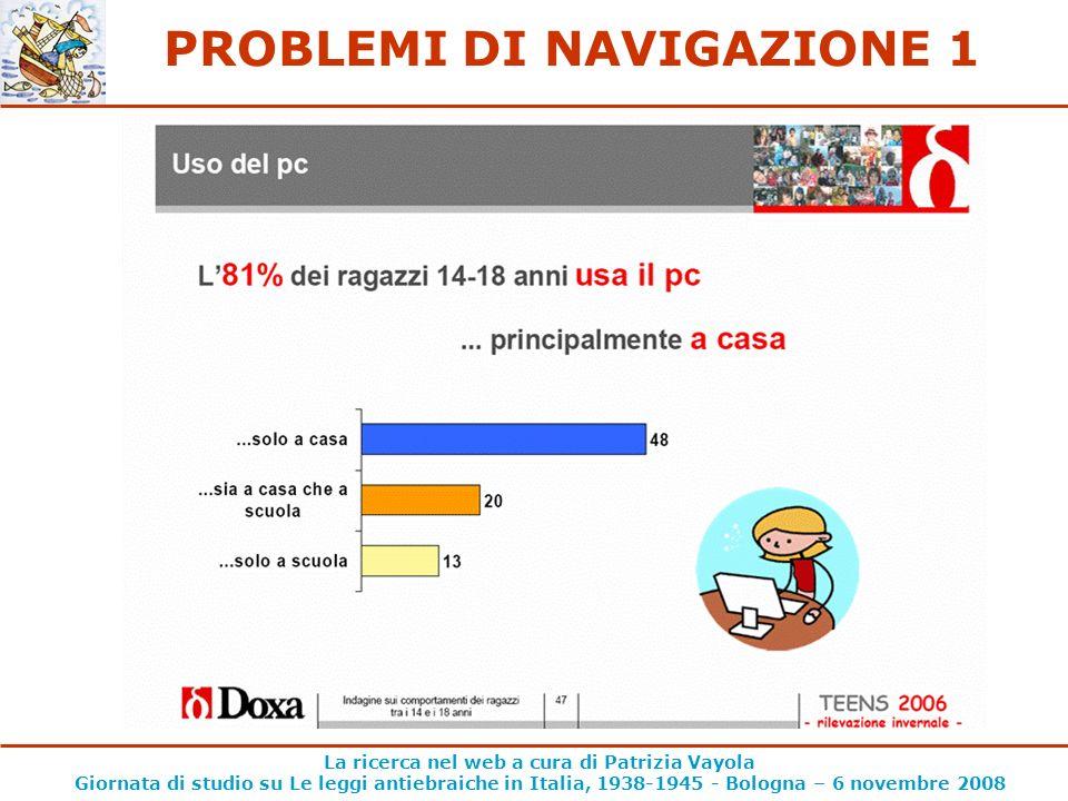La ricerca nel web a cura di Patrizia Vayola Giornata di studio su Le leggi antiebraiche in Italia, 1938-1945 - Bologna – 6 novembre 2008 PROBLEMI DI NAVIGAZIONE 1