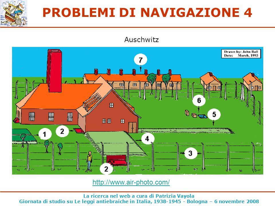 La ricerca nel web a cura di Patrizia Vayola Giornata di studio su Le leggi antiebraiche in Italia, 1938-1945 - Bologna – 6 novembre 2008 PROBLEMI DI NAVIGAZIONE 4 http://www.air-photo.com/ Auschwitz