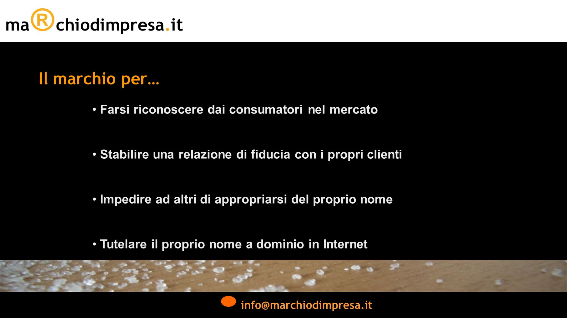 info@marchiodimpresa.it Farsi riconoscere dai consumatori nel mercato Stabilire una relazione di fiducia con i propri clienti Impedire ad altri di appropriarsi del proprio nome Tutelare il proprio nome a dominio in Internet Il marchio per…