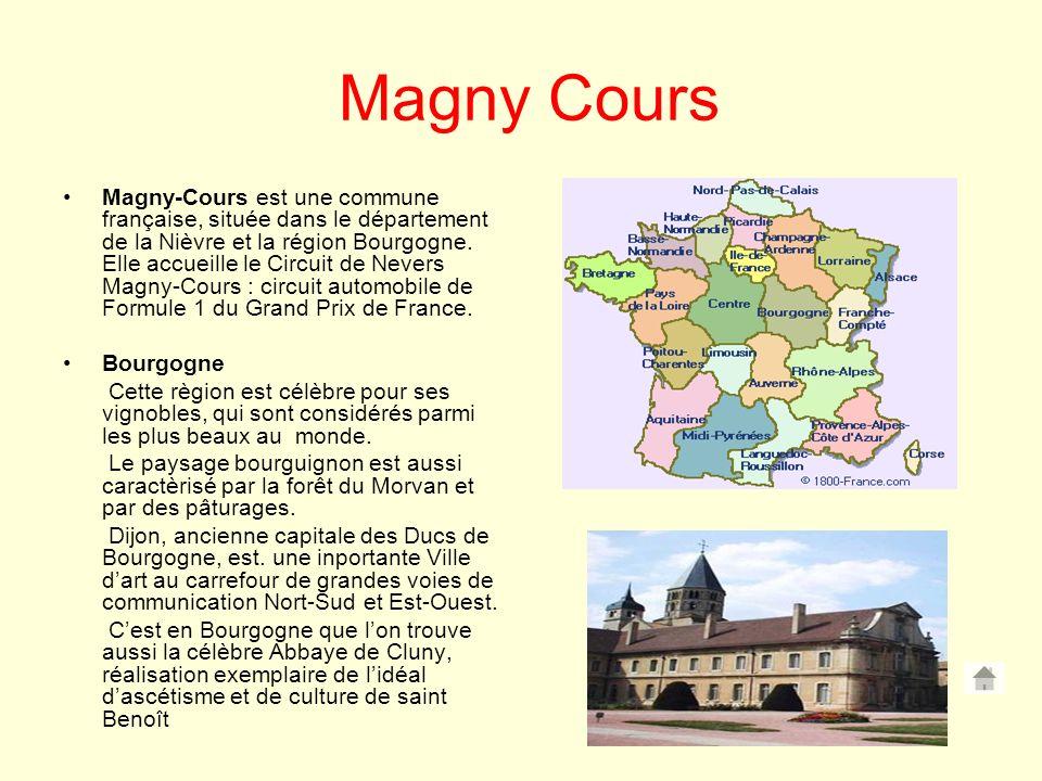 Magny Cours Magny-Cours est une commune française, située dans le département de la Nièvre et la région Bourgogne. Elle accueille le Circuit de Nevers
