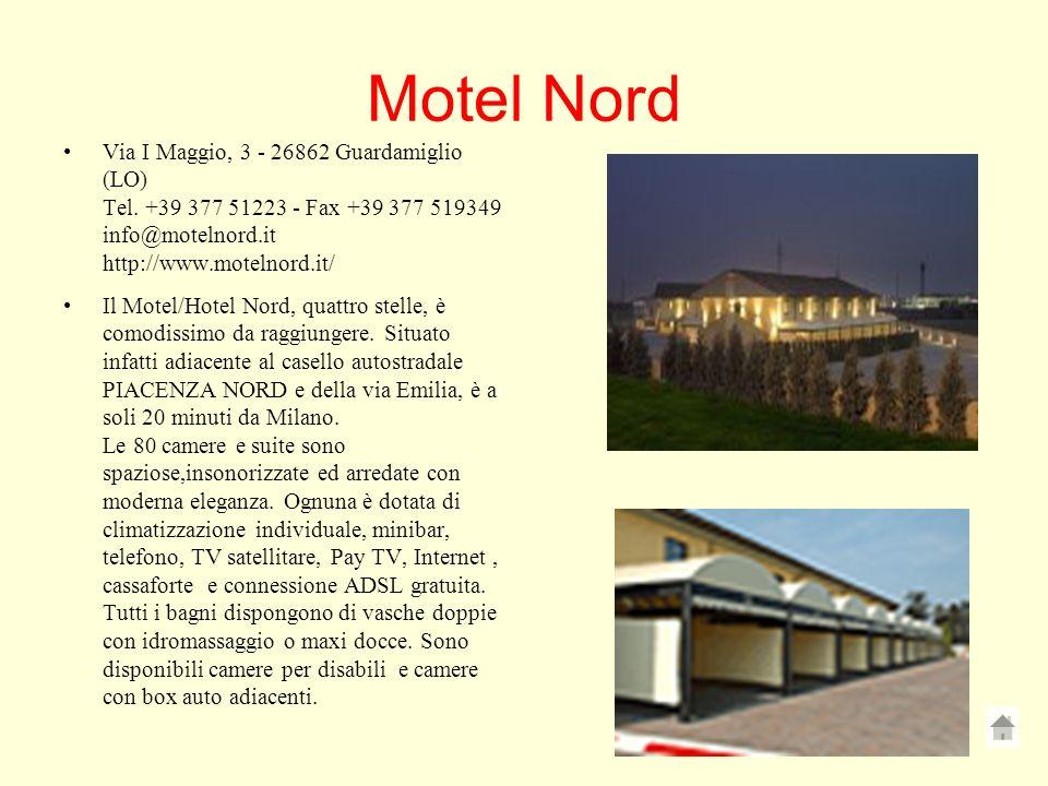 Motel Nord Via I Maggio, 3 - 26862 Guardamiglio (LO) Tel. +39 377 51223 - Fax +39 377 519349 info@motelnord.it http://www.motelnord.it/ Il Motel/Hotel