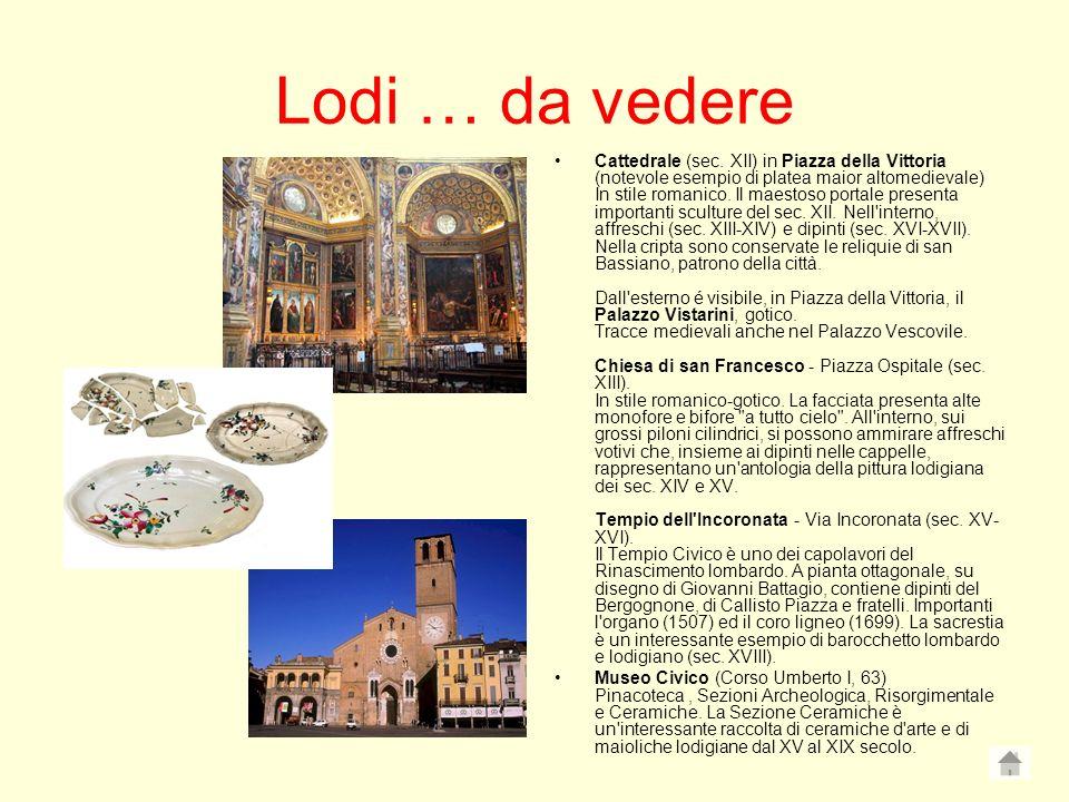 Lodi … da vedere Cattedrale (sec. XII) in Piazza della Vittoria (notevole esempio di platea maior altomedievale) In stile romanico. Il maestoso portal