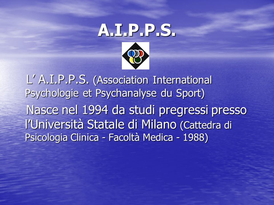 A.I.P.P.S. L A.I.P.P.S. (Association International Psychologie et Psychanalyse du Sport) L A.I.P.P.S. (Association International Psychologie et Psycha