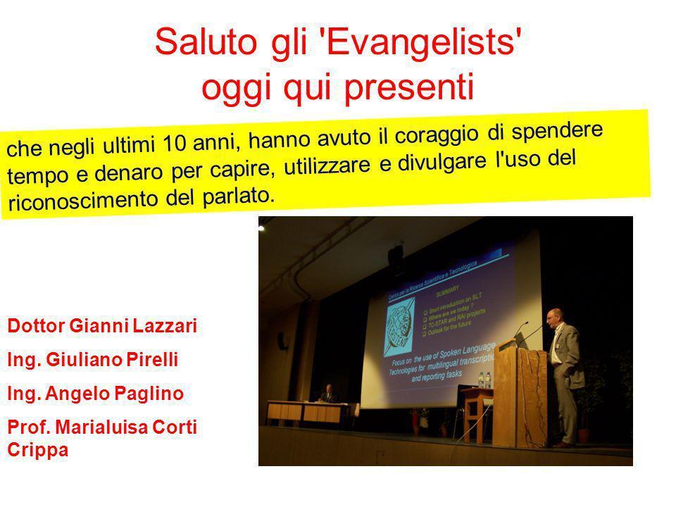 Saluto gli Evangelists oggi qui presenti Dottor Gianni Lazzari Ing.