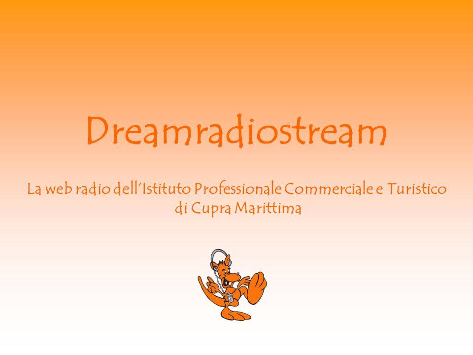 Dreamradiostream La web radio dellIstituto Professionale Commerciale e Turistico di Cupra Marittima