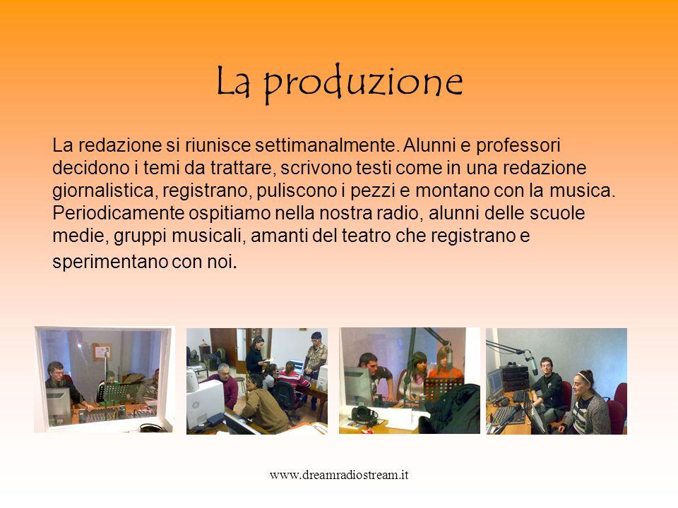 www.dreamradiostream.it La produzione La redazione si riunisce settimanalmente.