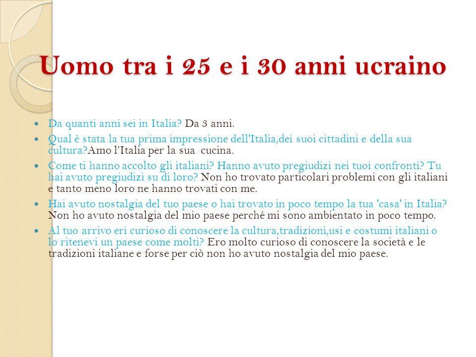 Uomo tra i 25 e i 30 anni ucraino Uomo tra i 25 e i 30 anni ucraino Da quanti anni sei in Italia.