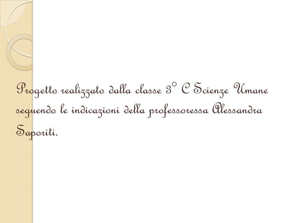 Progetto realizzato dalla classe 3° C Scienze Umane seguendo le indicazioni della professoressa Alessandra Saporiti.