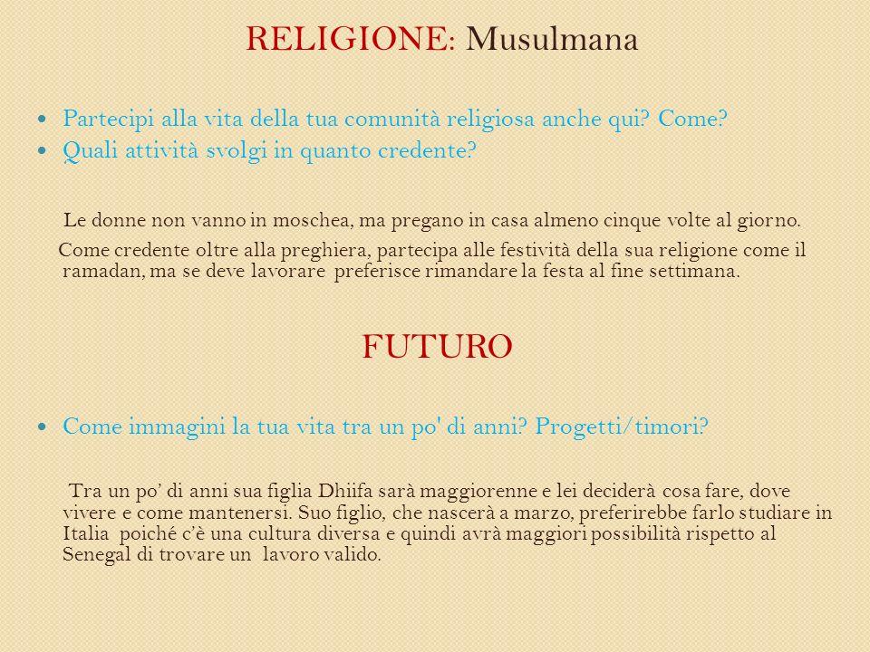 RELIGIONE: Musulmana Partecipi alla vita della tua comunità religiosa anche qui.