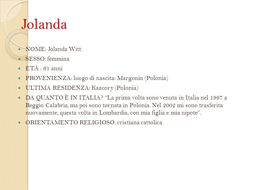 Jolanda NOME: Jolanda Witt SESSO: femmina ETÀ : 61 anni PROVENIENZA: luogo di nascita: Margonin (Polonia) ULTIMA RESIDENZA: Kazcory (Polonia) DA QUANT