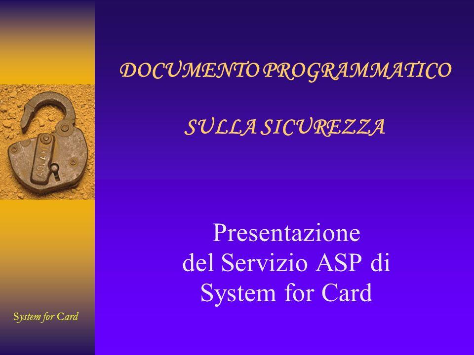 System for Card DOCUMENTO PROGRAMMATICO SULLA SICUREZZA Presentazione del Servizio ASP di System for Card