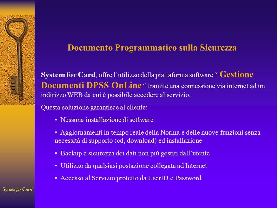 System for Card Documento Programmatico sulla Sicurezza System for Card, offre lutilizzo della piattaforma software Gestione Documenti DPSS OnLine tramite una connessione via internet ad un indirizzo WEB da cui è possibile accedere al servizio.