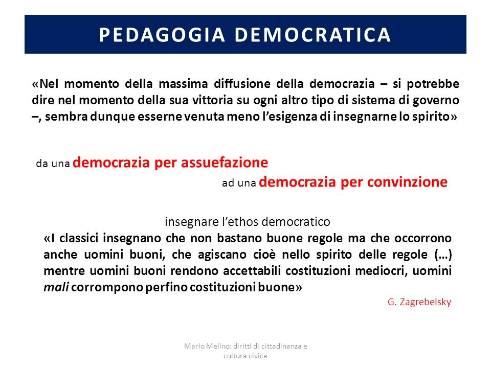 PEDAGOGIA DEMOCRATICA «Nel momento della massima diffusione della democrazia – si potrebbe dire nel momento della sua vittoria su ogni altro tipo di s