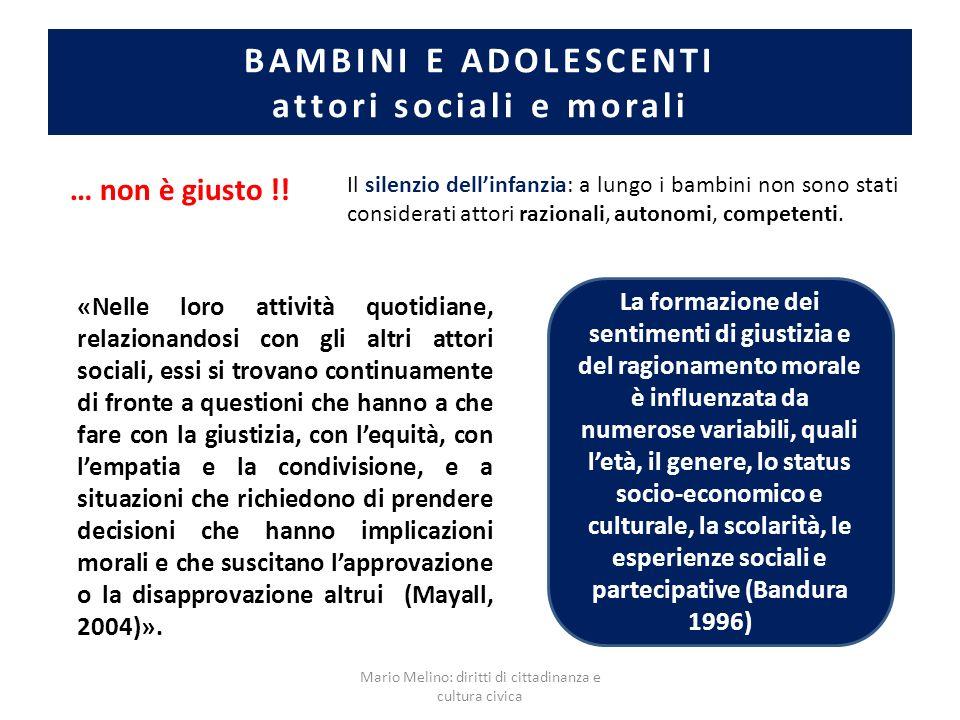 BAMBINI E ADOLESCENTI attori sociali e morali … non è giusto !! Il silenzio dellinfanzia: a lungo i bambini non sono stati considerati attori razional