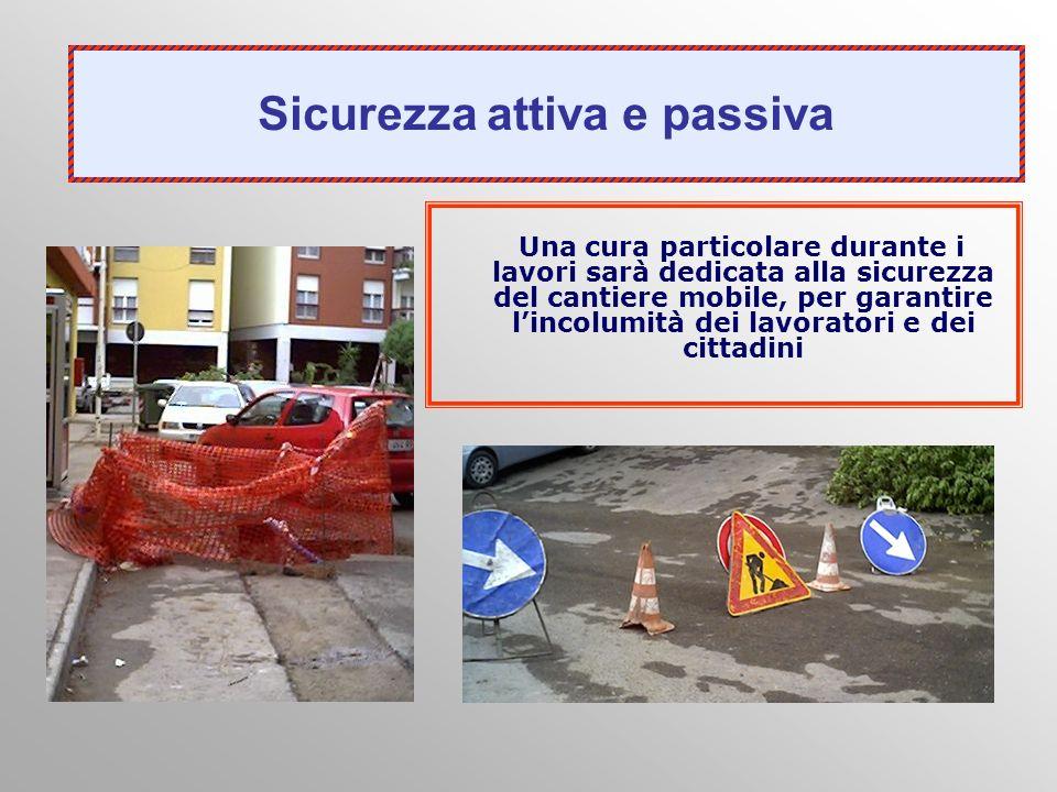Una cura particolare durante i lavori sarà dedicata alla sicurezza del cantiere mobile, per garantire lincolumità dei lavoratori e dei cittadini Sicur