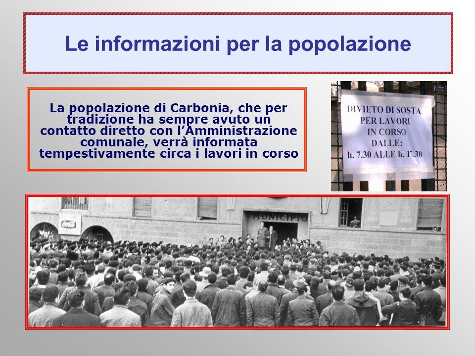 La popolazione di Carbonia, che per tradizione ha sempre avuto un contatto diretto con lAmministrazione comunale, verrà informata tempestivamente circ