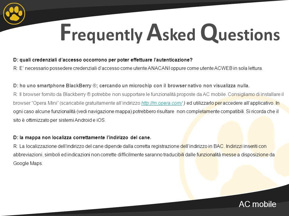 F requently A sked Q uestions D: quali credenziali daccesso occorrono per poter effettuare lautenticazione? R: E necessario possedere credenziali dacc