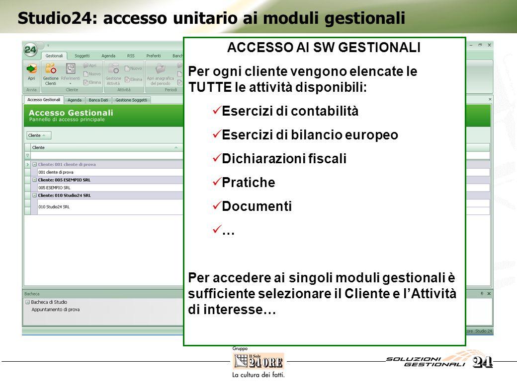 Studio24: accesso unitario ai moduli gestionali ACCESSO AI SW GESTIONALI Per ogni cliente vengono elencate le TUTTE le attività disponibili: Esercizi