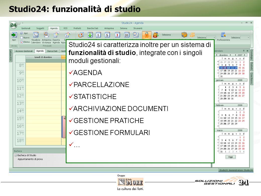 Studio24: funzionalità di studio Studio24 si caratterizza inoltre per un sistema di funzionalità di studio, integrate con i singoli moduli gestionali: AGENDA PARCELLAZIONE STATISTICHE ARCHIVIAZIONE DOCUMENTI GESTIONE PRATICHE GESTIONE FORMULARI …