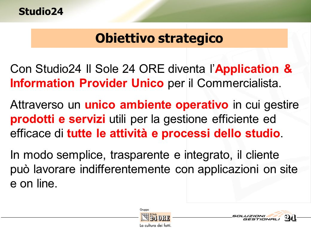Studio24 Obiettivo strategico Con Studio24 Il Sole 24 ORE diventa lApplication & Information Provider Unico per il Commercialista.