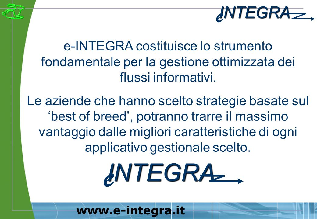 INTEGRA e www.e-integra.it e-INTEGRA costituisce lo strumento fondamentale per la gestione ottimizzata dei flussi informativi.