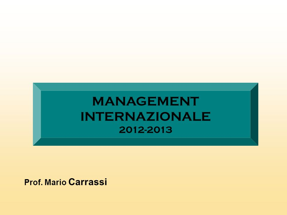 MANAGEMENT INTERNAZIONALE 2012-2013 Prof. Mario Carrassi