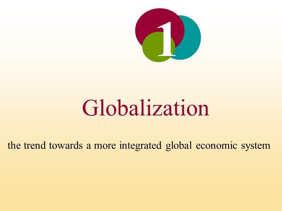 Globalization 1 the trend towards a more integrated global economic system