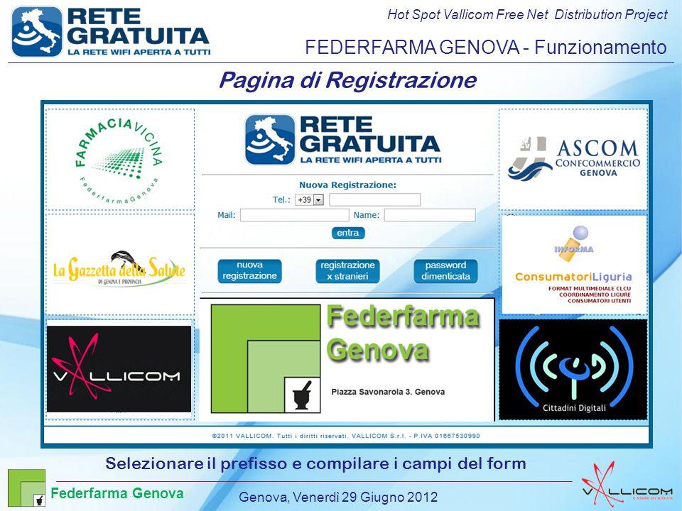 Hot Spot Vallicom Free Net Distribution Project FEDERFARMA GENOVA - Funzionamento Pagina di Registrazione Selezionare il prefisso e compilare i campi del form Genova, Venerdì 29 Giugno 2012 Federfarma Genova