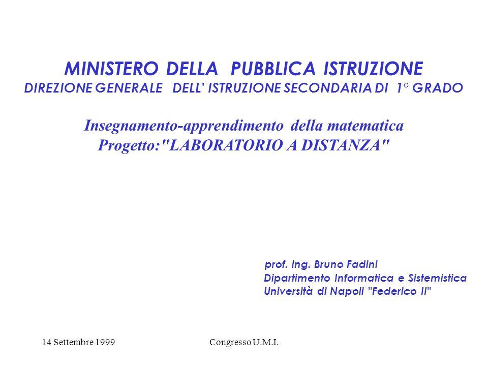 14 Settembre 1999Congresso U.M.I. MINISTERO DELLA PUBBLICA ISTRUZIONE DIREZIONE GENERALE DELL' ISTRUZIONE SECONDARIA DI 1° GRADO Insegnamento-apprendi