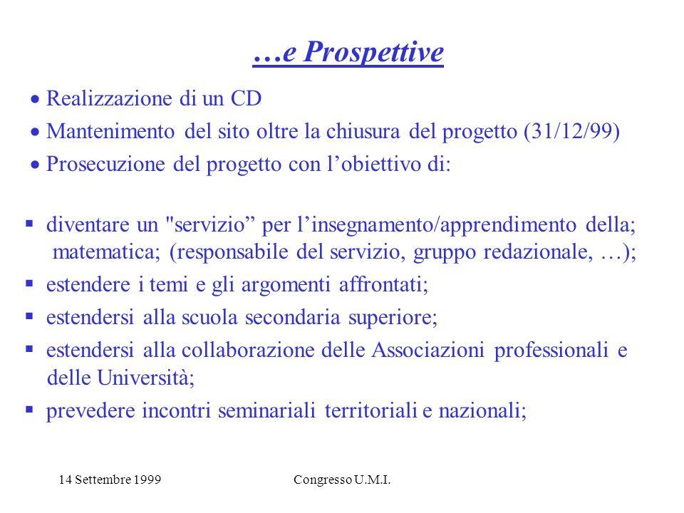 14 Settembre 1999Congresso U.M.I. …e Prospettive Realizzazione di un CD Mantenimento del sito oltre la chiusura del progetto (31/12/99) Prosecuzione d