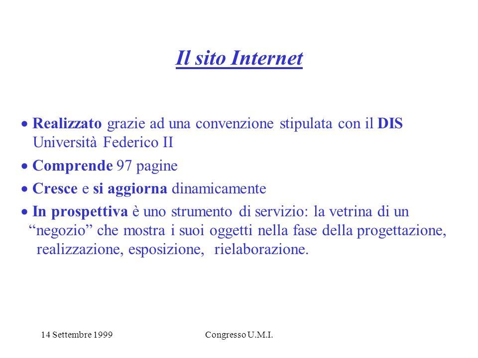 14 Settembre 1999Congresso U.M.I. Il sito Internet Realizzato grazie ad una convenzione stipulata con il DIS Università Federico II Comprende 97 pagin