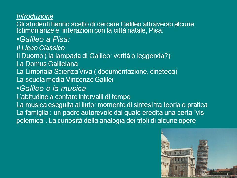 2 Introduzione Gli studenti hanno scelto di cercare Galileo attraverso alcune tstimonianze e interazioni con la città natale, Pisa: Galileo a Pisa: Il